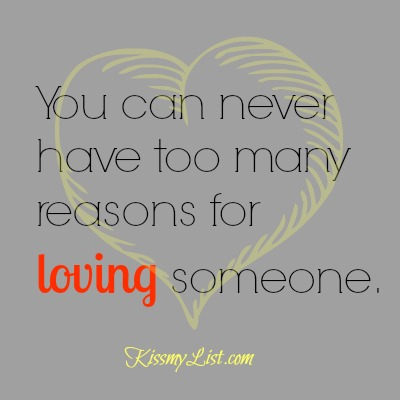 you can never have too many reasons for loving someone